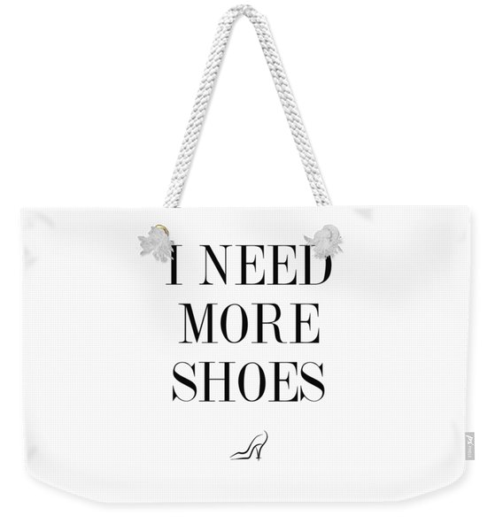 I Need More Shoes Weekender Tote Bag