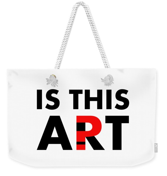 Is This Art Weekender Tote Bag