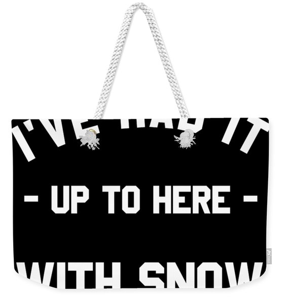 Weekender Tote Bag featuring the digital art Ive Had It Up To Here With Snow by Flippin Sweet Gear