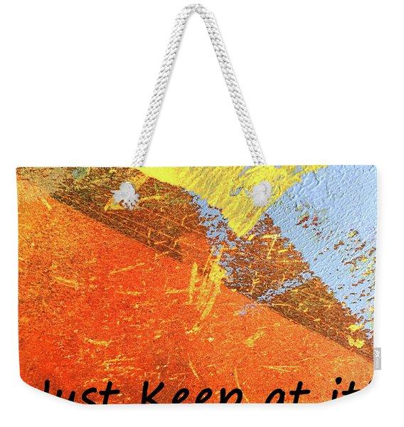Just Keep At It Weekender Tote Bag