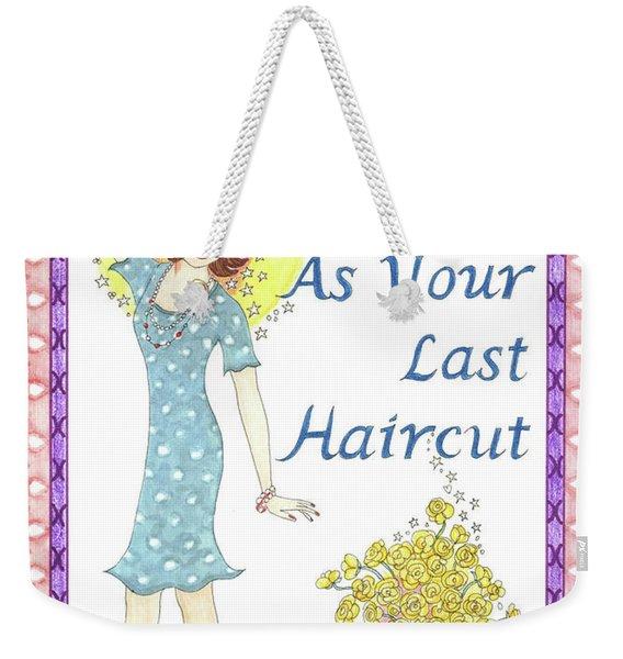 Last Haircut Weekender Tote Bag