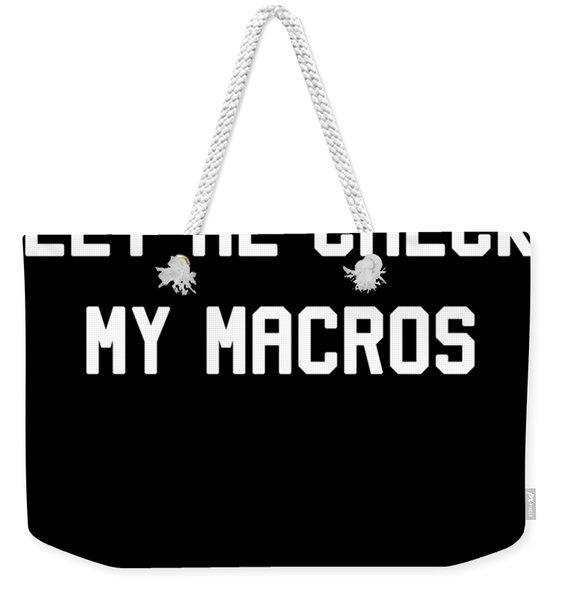 Weekender Tote Bag featuring the digital art Let Me Check My Macros by Flippin Sweet Gear