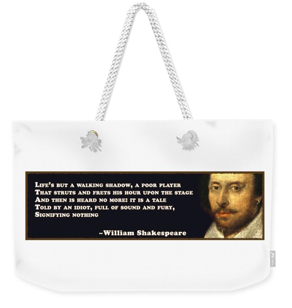 Life's But A Walking Shadow #shakespeare #shakespearequote Weekender Tote Bag
