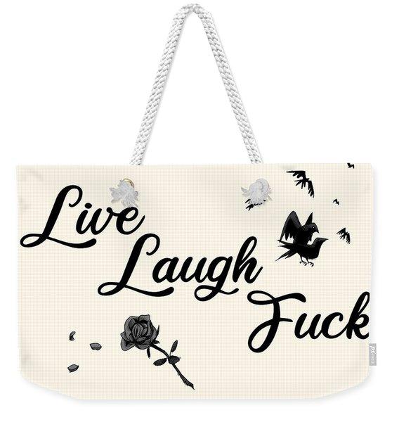 Live, Laugh, Fuck  Weekender Tote Bag