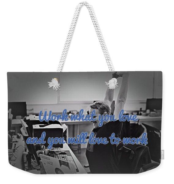 Love What You Work Weekender Tote Bag