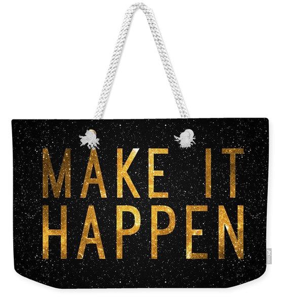 Make It Happen Weekender Tote Bag