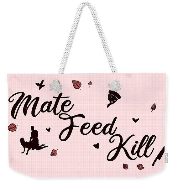 Mate Feed Kill Weekender Tote Bag