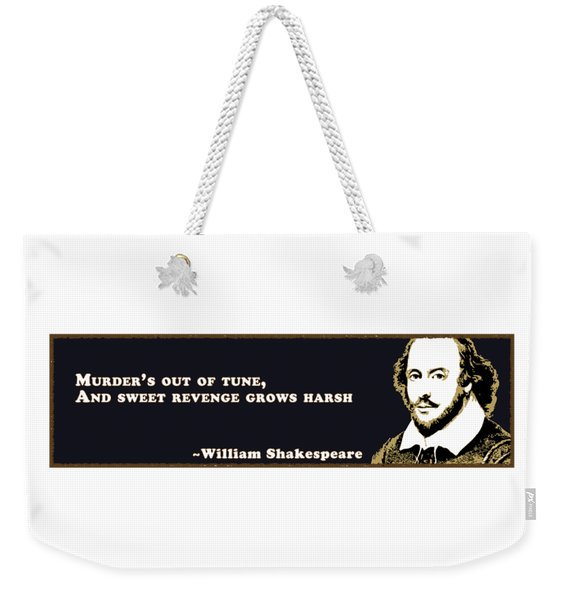 Murder's Out Of Tune #shakespeare #shakespearequote Weekender Tote Bag