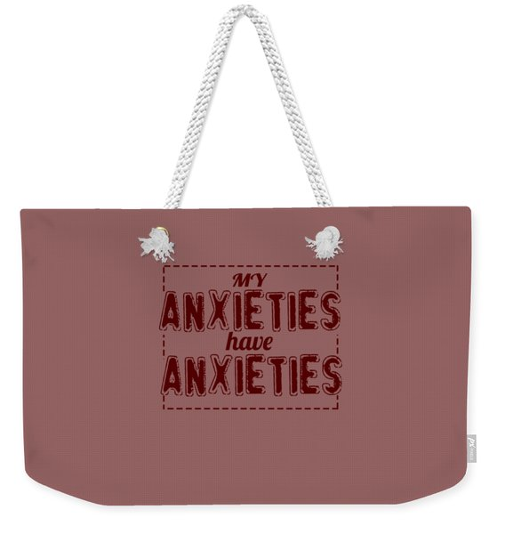 My Anxieties Weekender Tote Bag