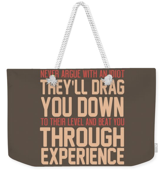 Never Argue Weekender Tote Bag