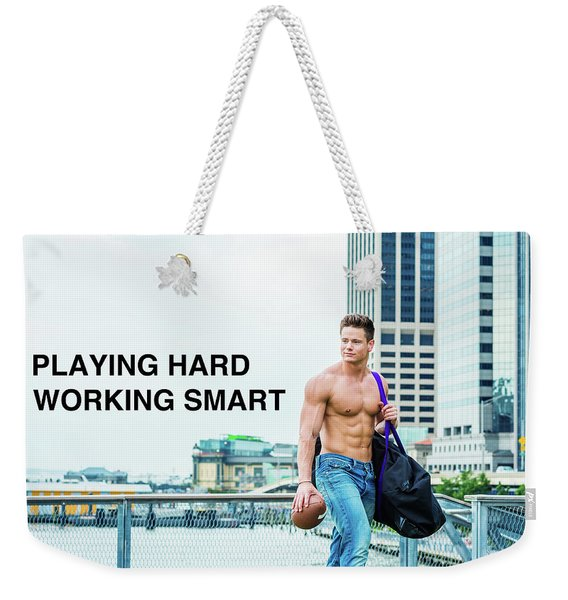 Playing Hard, Working Smart Weekender Tote Bag