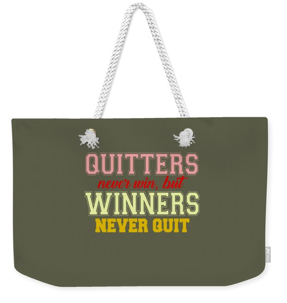 Quitters Never Quit Weekender Tote Bag