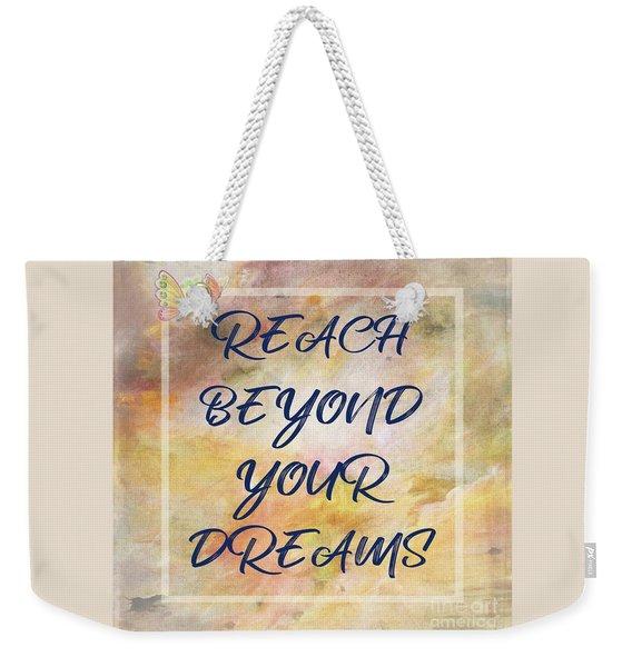 Reach Beyond Your Dreams By Kaye Menner Weekender Tote Bag