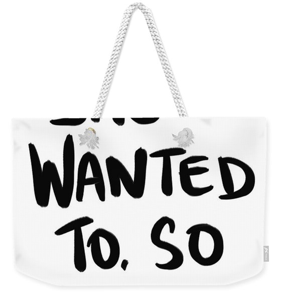 She Wanted To Bold- Art By Linda Woods Weekender Tote Bag