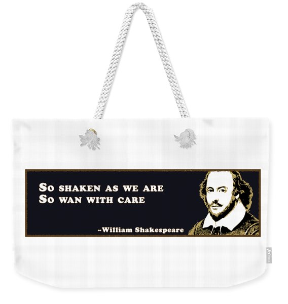 So Shaken As We Are, So Wan With Care #shakespeare #shakespearequote Weekender Tote Bag