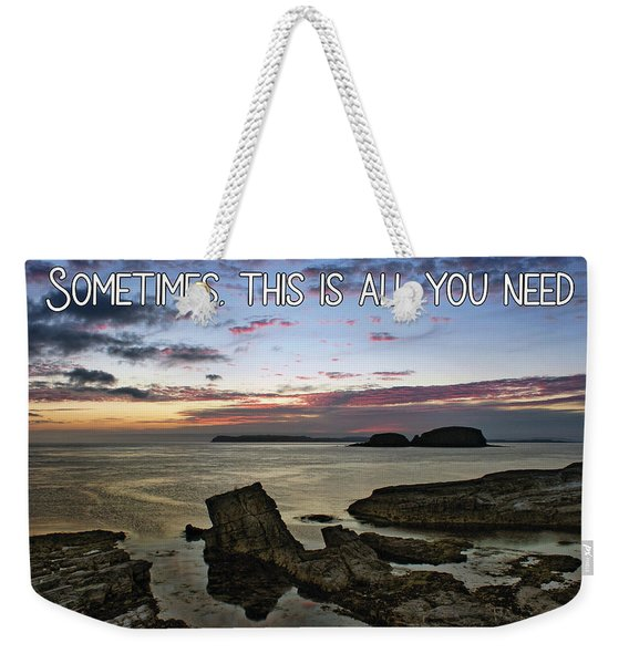 Sometimes, This Is All You Need Weekender Tote Bag