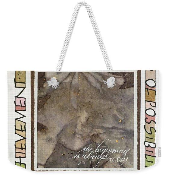 The Beginning Is Always Today Weekender Tote Bag
