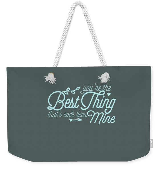 The Best Thing Weekender Tote Bag