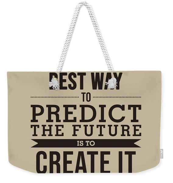 The Best Way To Predict The Future Is To Create It - Abraham Lincoln Quote - Typography Poster Weekender Tote Bag
