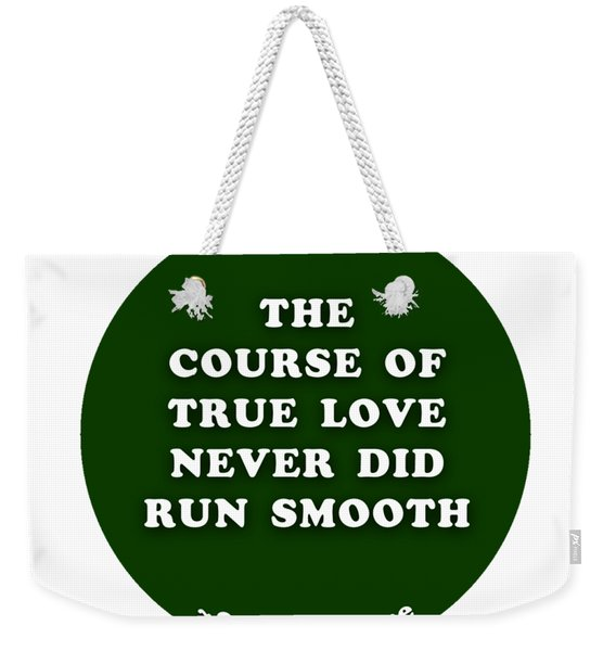 The Course Of True Love Never Did Run Smooth #shakespeare #shakespearequote Weekender Tote Bag