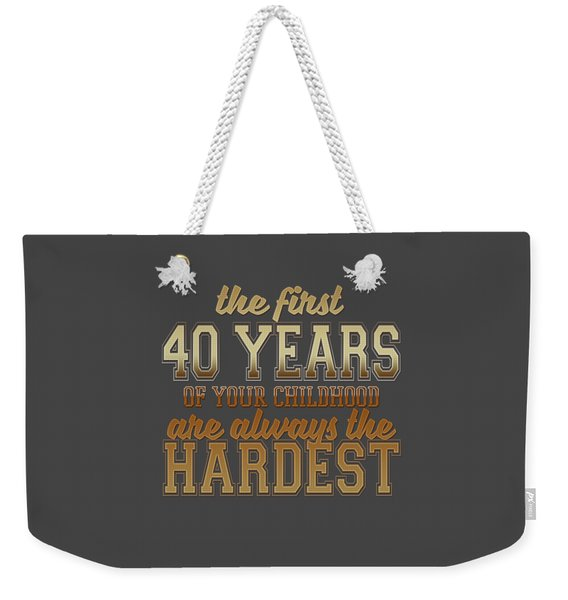 The First 40 Years Weekender Tote Bag