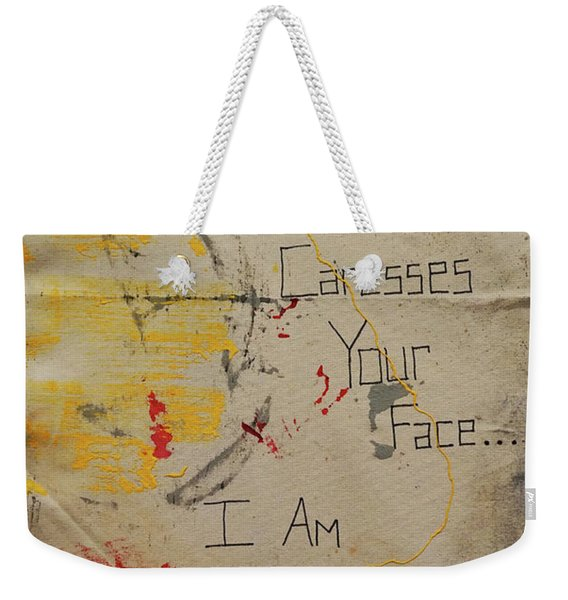 The Morning Light That Caresses Your Face I Am Jealous Of Weekender Tote Bag