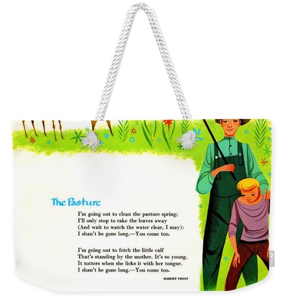 The Pasture By Robert Frost Weekender Tote Bag