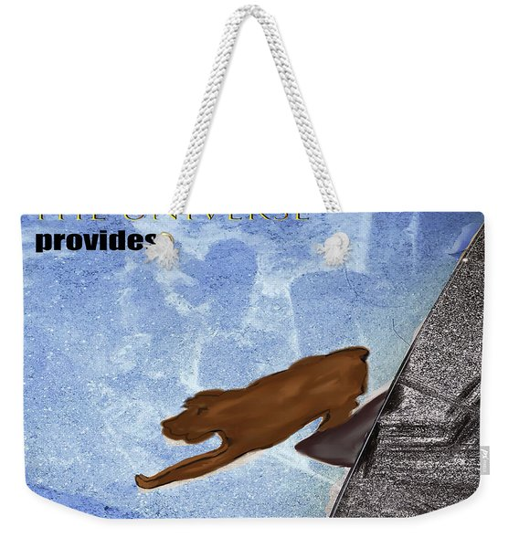 The Universe Provides Weekender Tote Bag