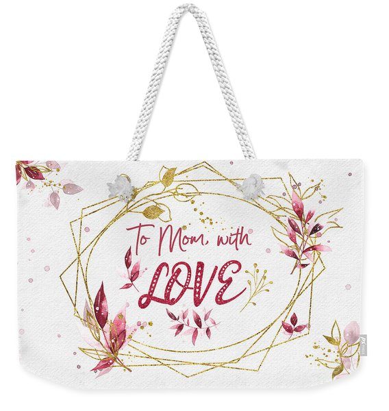 To Mom, With Love Weekender Tote Bag