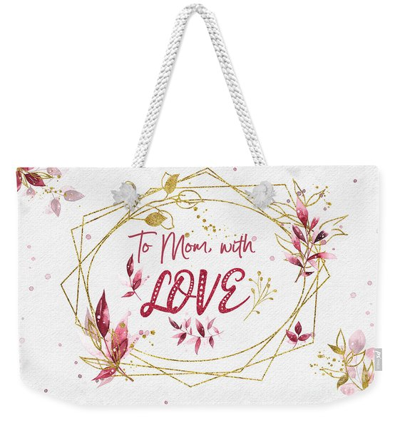 To Mom, With Love Weekender Tote Bag