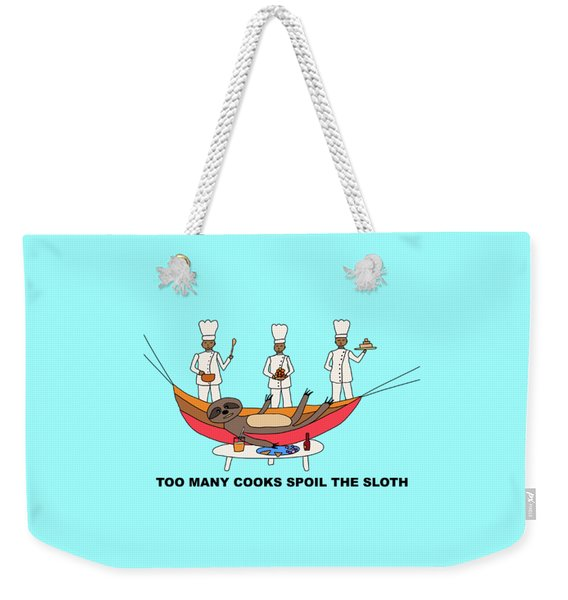 Too Many Cooks Spoil The Sloth Weekender Tote Bag