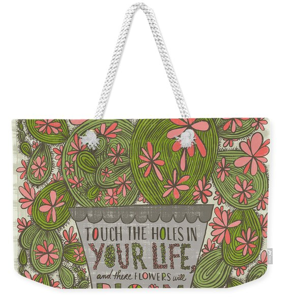 Touch The Holes In Your Life And The Flowers Will Bloom Zen Proverb Weekender Tote Bag