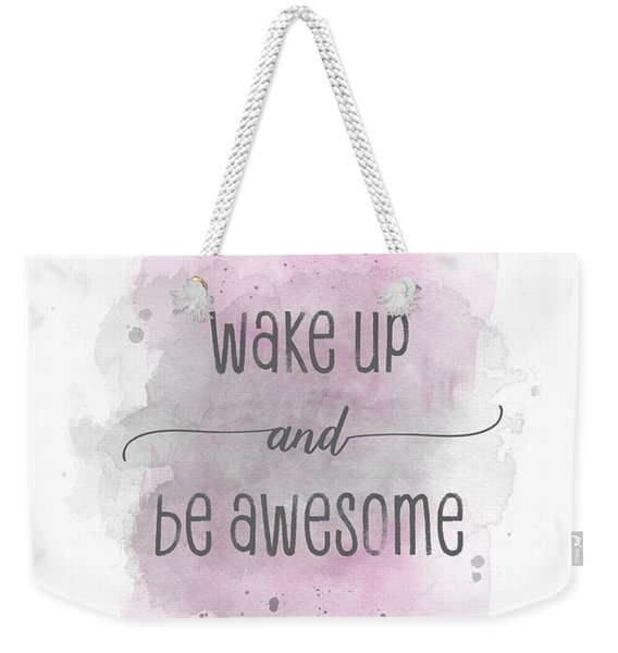 Wake Up And Be Awesome - Watercolor Pink Weekender Tote Bag