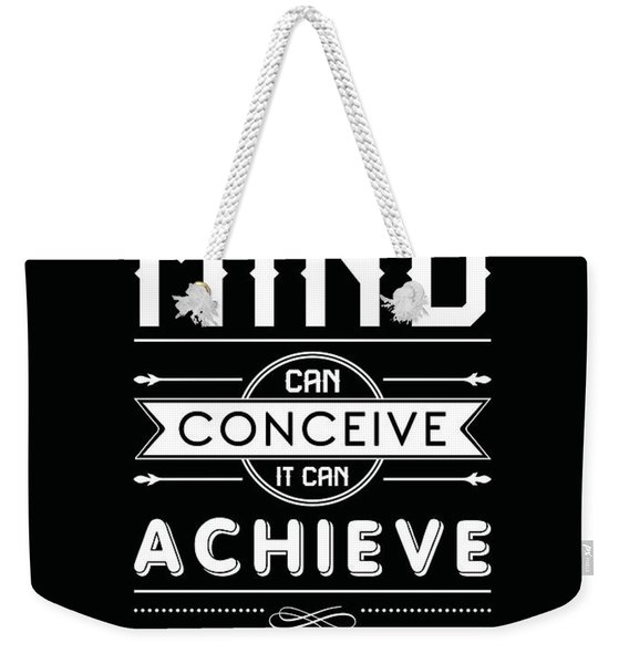What The Mind Can Conceive, It Can Achieve - Napoleon Hill Quotes - Quote Typography - Motivational Weekender Tote Bag