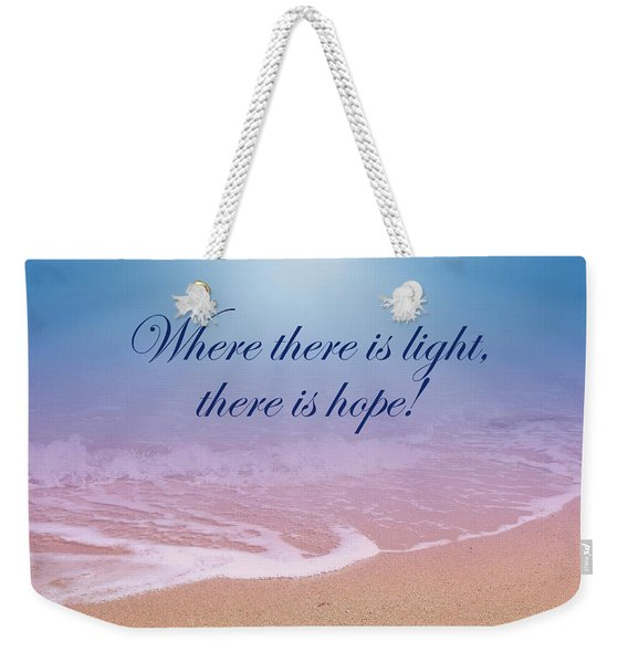 Where There Is Light There Is Hope Weekender Tote Bag