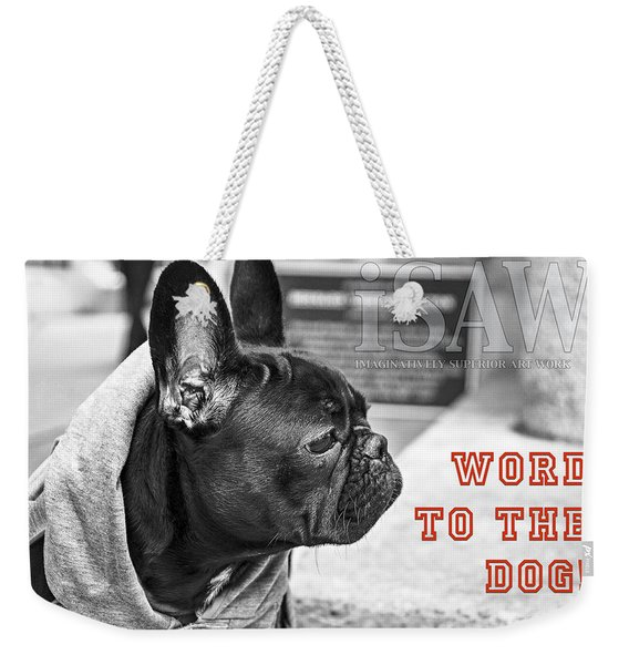 Word To The Dog Weekender Tote Bag
