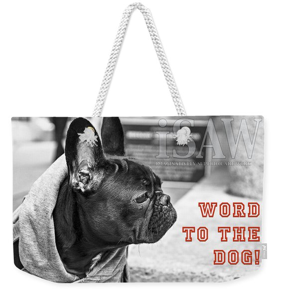 Weekender Tote Bag featuring the photograph Word To The Dog by ISAW Company