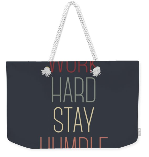 Work Hard Stay Humble Quote Weekender Tote Bag