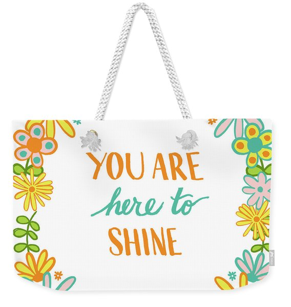 You Are Here To Shine Weekender Tote Bag