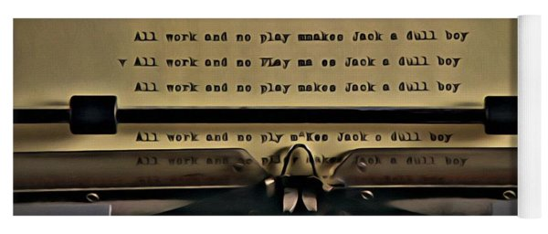 All Work And No Play Makes Jack A Dull Boy Yoga Mat