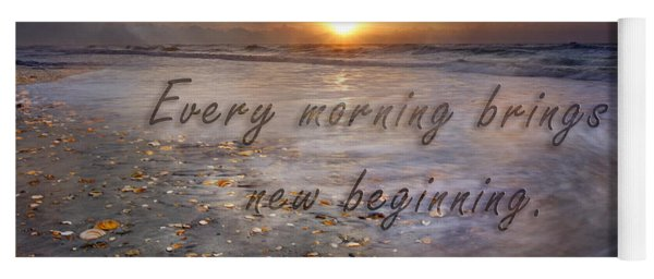 Every Morning Brings A New Beginning Yoga Mat