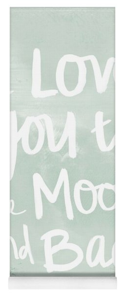 I Love You To The Moon And Back- Inspirational Quote Yoga Mat