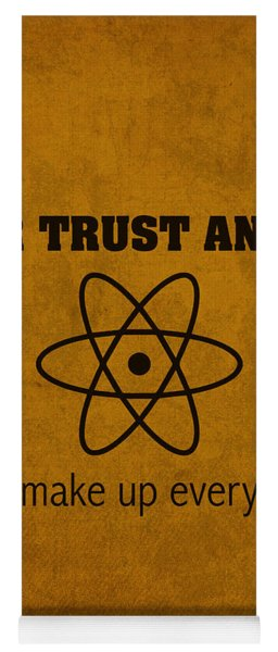 Never Trust An Atom They Make Up Everything Humor Art Yoga Mat