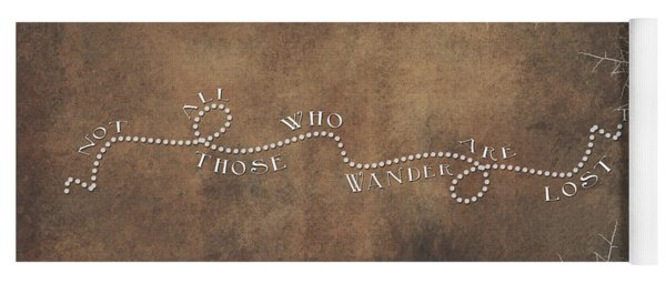 Not All Those Who Wander Are Lost Yoga Mat