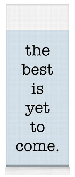 The Best Is Yet To Come Yoga Mat