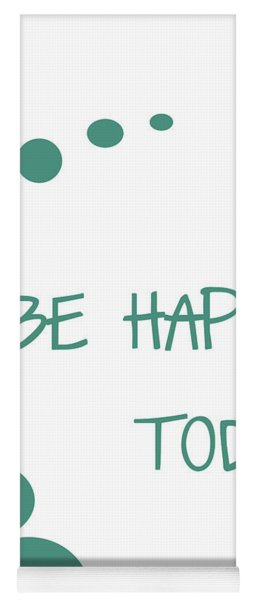 Be Happy Today Yoga Mat