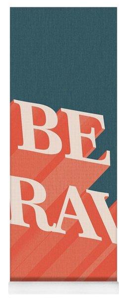 Be Brave  Yoga Mat