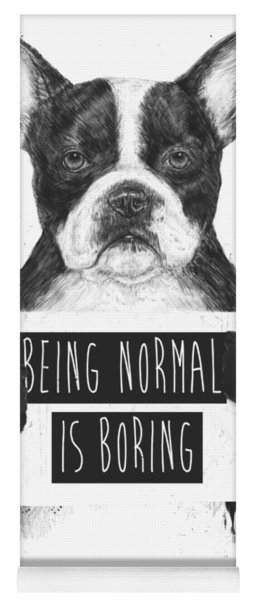 Being Normal Is Boring Yoga Mat