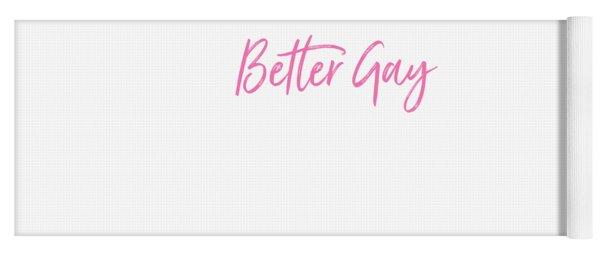 Better Gay Than Grumpy Yoga Mat