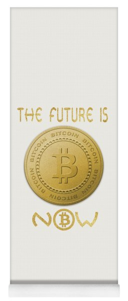 Yoga Mat featuring the digital art Bitcoin Symbol Logo The Future Is Now Quote Typography by Georgeta Blanaru